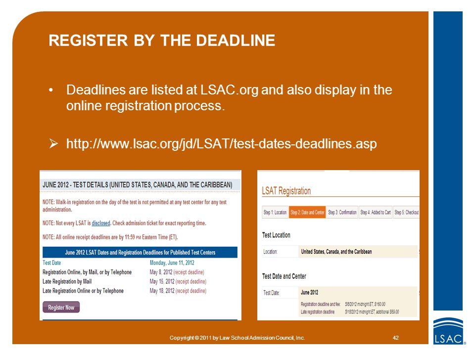 REGISTER BY THE DEADLINE Deadlines are listed at LSAC.org and also display in the online registration process.