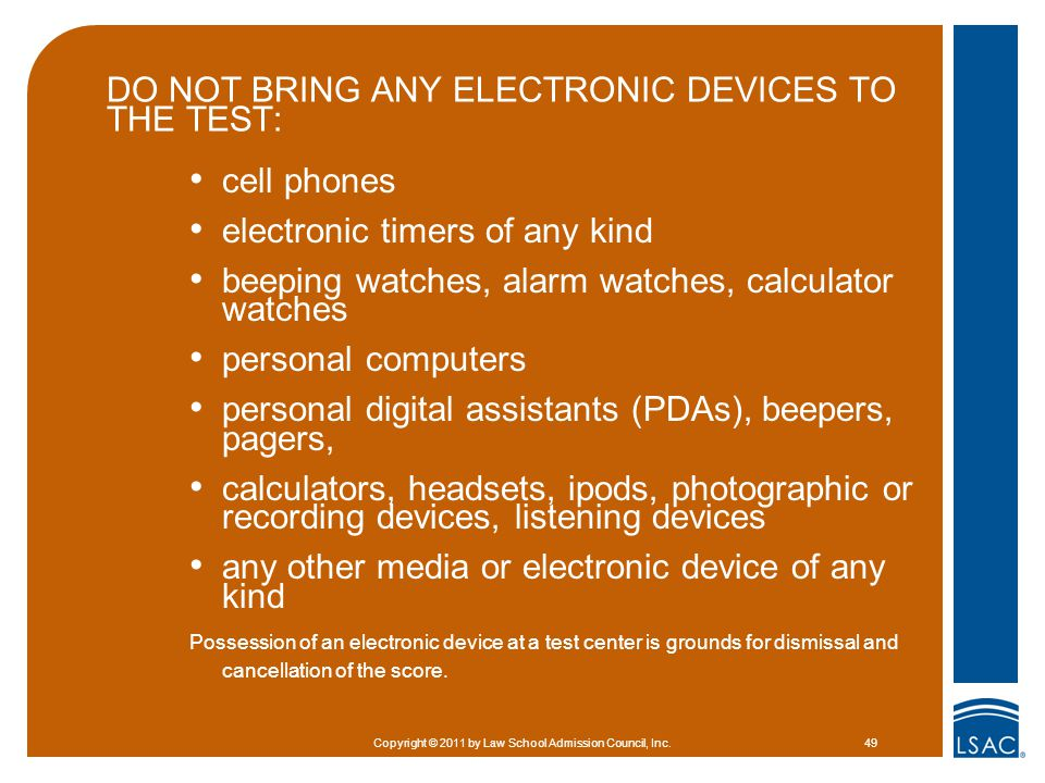 DO NOT BRING ANY ELECTRONIC DEVICES TO THE TEST: cell phones electronic timers of any kind beeping watches, alarm watches, calculator watches personal