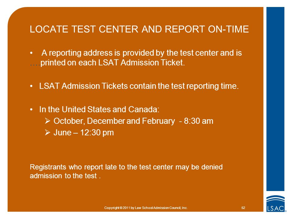 LOCATE TEST CENTER AND REPORT ON-TIME A reporting address is provided by the test center and is ….printed on each LSAT Admission Ticket.