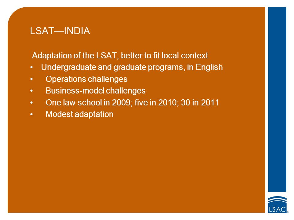 LSAT—INDIA Adaptation of the LSAT, better to fit local context Undergraduate and graduate programs, in English Operations challenges Business-model ch