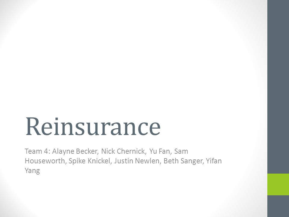 Coinsurance Simplest and Purest Form of Reinsurance Risk is Shared from Ceding Company to Reinsurer Mortality, Investment, and Persistency are Transferred to Reinsurer Two Variations 1.Modified Coinsurance Ceding Company Pays Interest for Protection from Reinsurer 2.Coinsurance With Funds Withheld Reinsurer Withholds Assets of Ceding Company, Held in a Trust