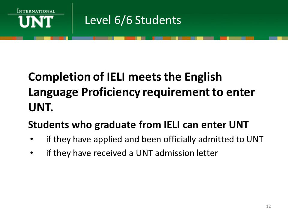 Level 6/6 Students Completion of IELI meets the English Language Proficiency requirement to enter UNT.