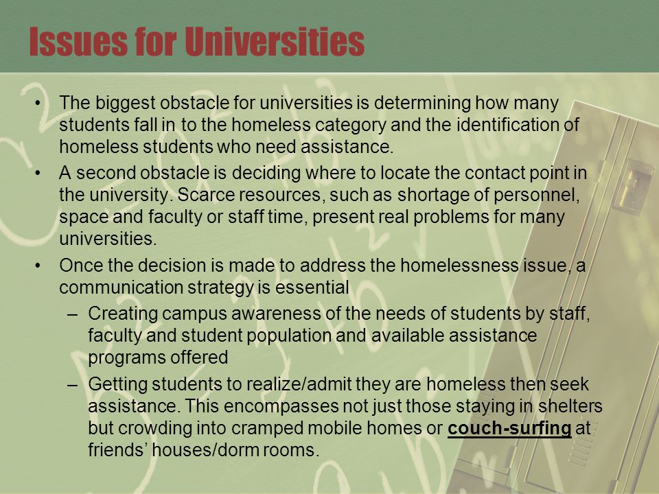 The biggest obstacle for universities is determining how many students fall in to the homeless category and the identification of homeless students who need assistance.