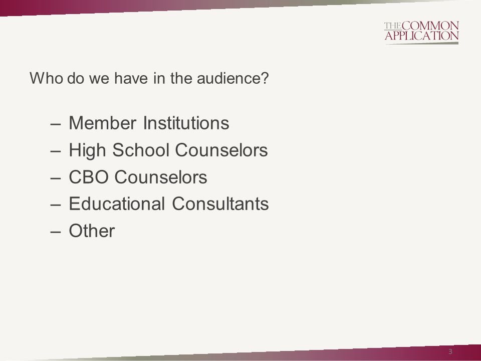 Who do we have in the audience? –Member Institutions –High School Counselors –CBO Counselors –Educational Consultants –Other 3