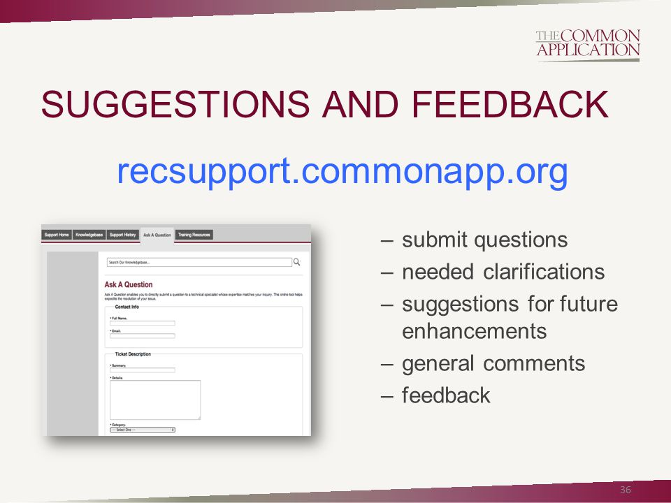 SUGGESTIONS AND FEEDBACK 36 recsupport.commonapp.org –submit questions –needed clarifications –suggestions for future enhancements –general comments –