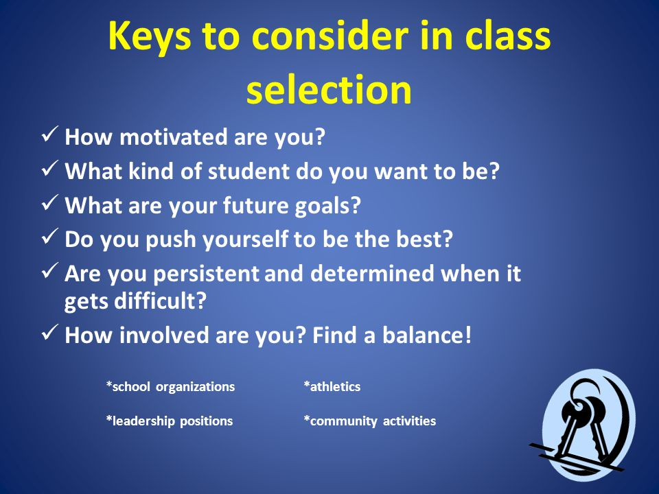 Keys to consider in class selection How motivated are you.