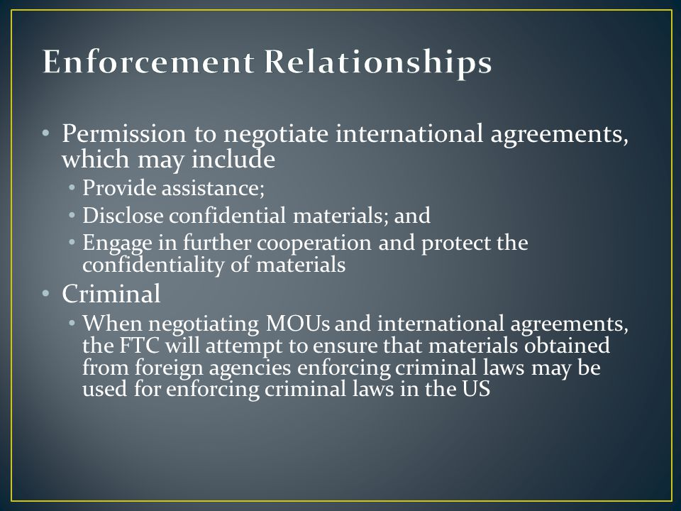 Permission to negotiate international agreements, which may include Provide assistance; Disclose confidential materials; and Engage in further coopera