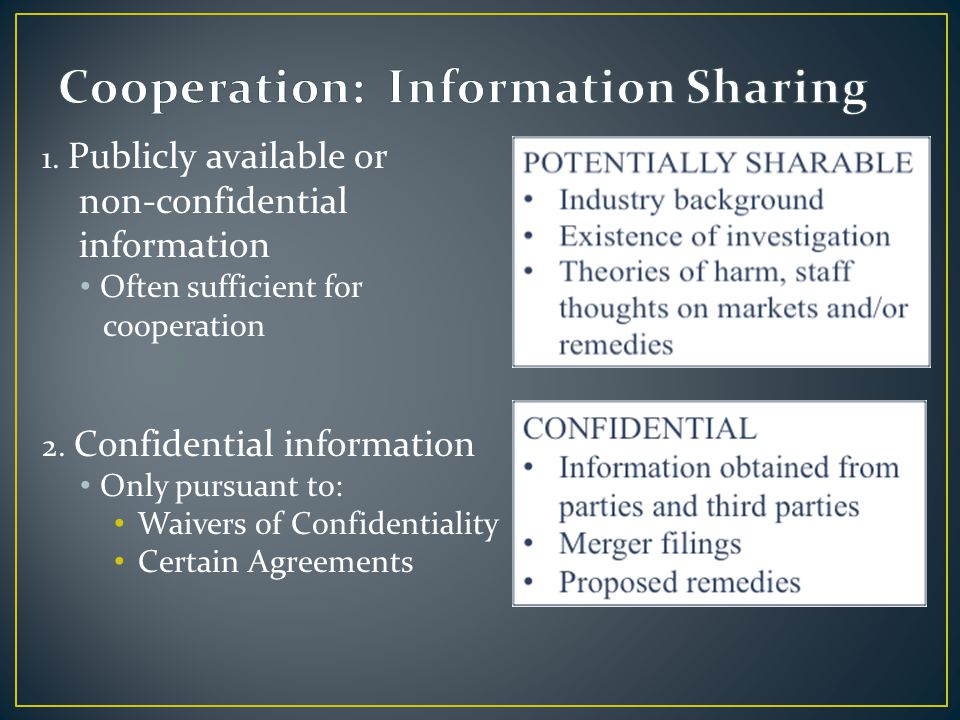 1. Publicly available or non-confidential information Often sufficient for cooperation 2. Confidential information Only pursuant to: Waivers of Confid