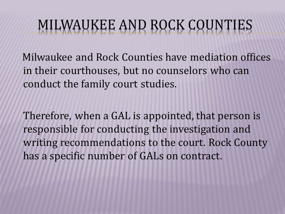Milwaukee and Rock Counties have mediation offices in their courthouses, but no counselors who can conduct the family court studies.