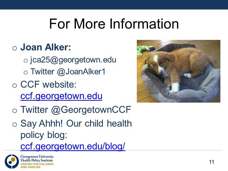 For More Information o Joan Alker: o jca25@georgetown.edu o Twitter @JoanAlker1 o CCF website: ccf.georgetown.edu ccf.georgetown.edu o Twitter @George