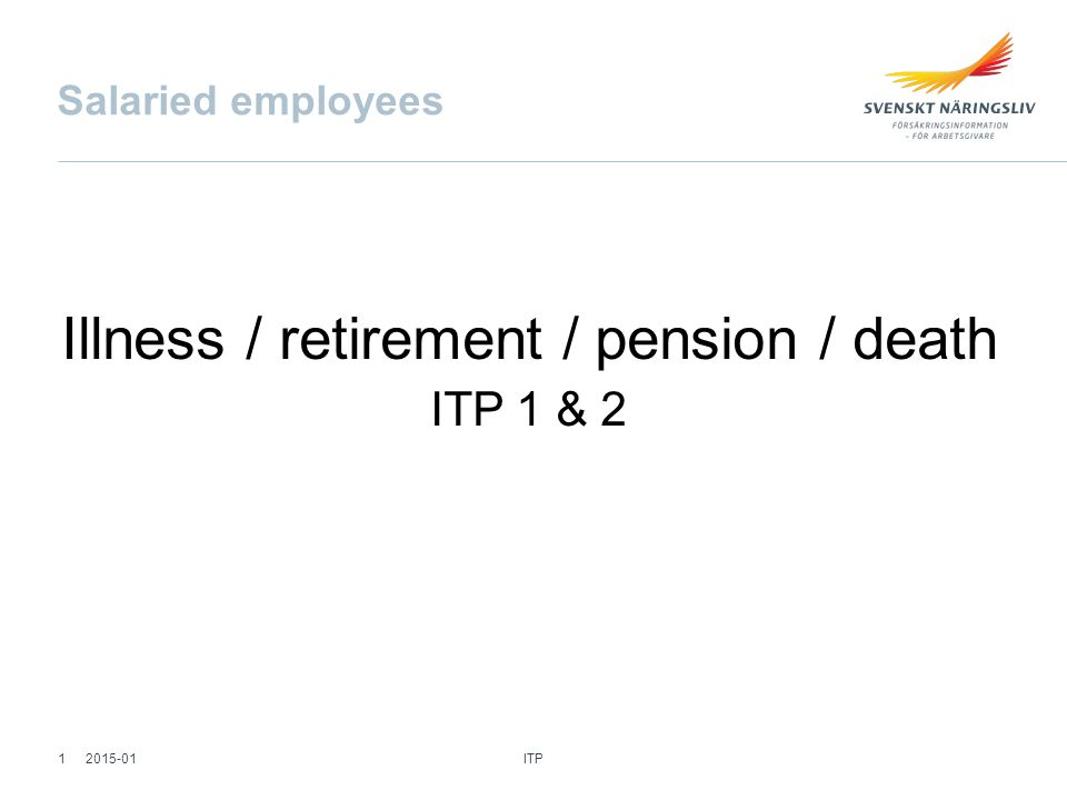 Salaried employees Illness / retirement / pension / death ITP 1 & 2 ITP 12015-01
