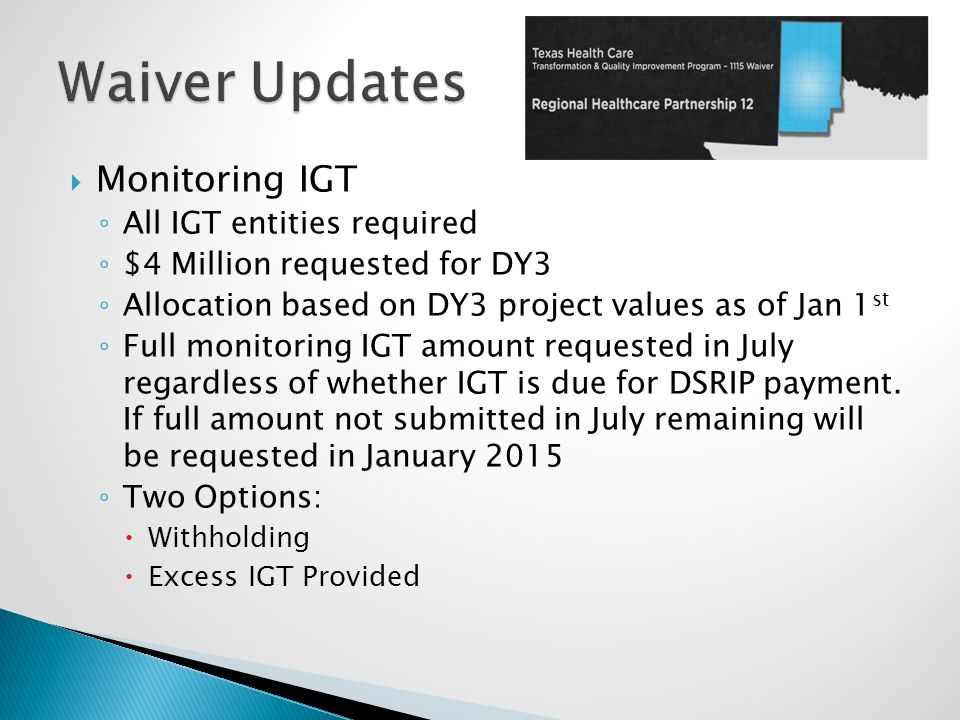  Monitoring IGT ◦ All IGT entities required ◦ $4 Million requested for DY3 ◦ Allocation based on DY3 project values as of Jan 1 st ◦ Full monitoring IGT amount requested in July regardless of whether IGT is due for DSRIP payment.