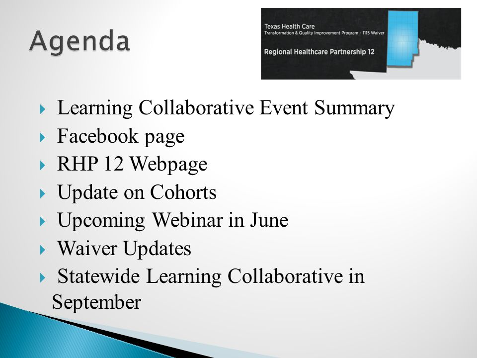  Learning Collaborative Event Summary  Facebook page  RHP 12 Webpage  Update on Cohorts  Upcoming Webinar in June  Waiver Updates  Statewide Learning Collaborative in September