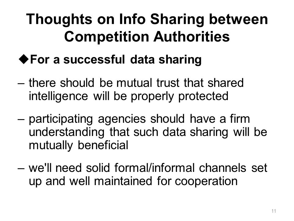 Thoughts on Info Sharing between Competition Authorities  For a successful data sharing –there should be mutual trust that shared intelligence will b
