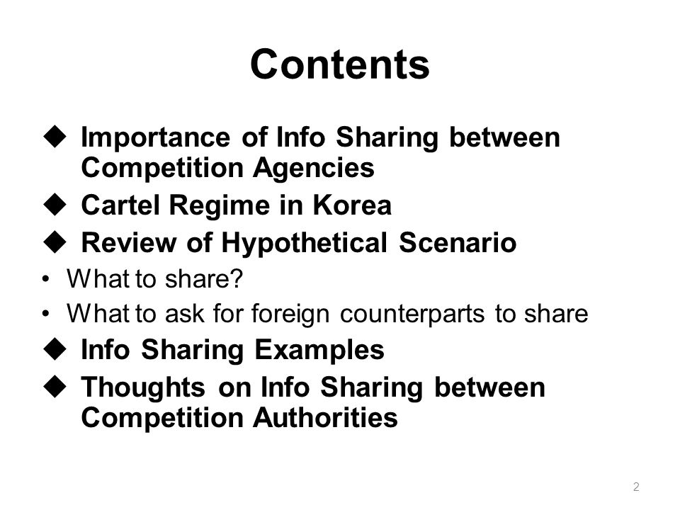Contents  Importance of Info Sharing between Competition Agencies  Cartel Regime in Korea  Review of Hypothetical Scenario What to share? What to a