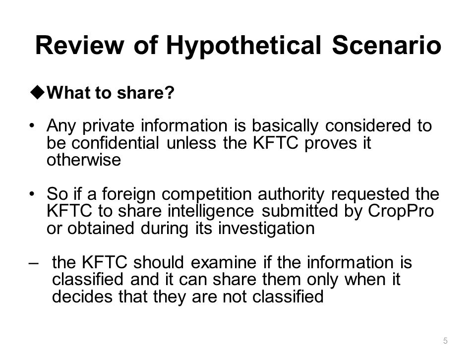 Review of Hypothetical Scenario  What to share? Any private information is basically considered to be confidential unless the KFTC proves it otherwis