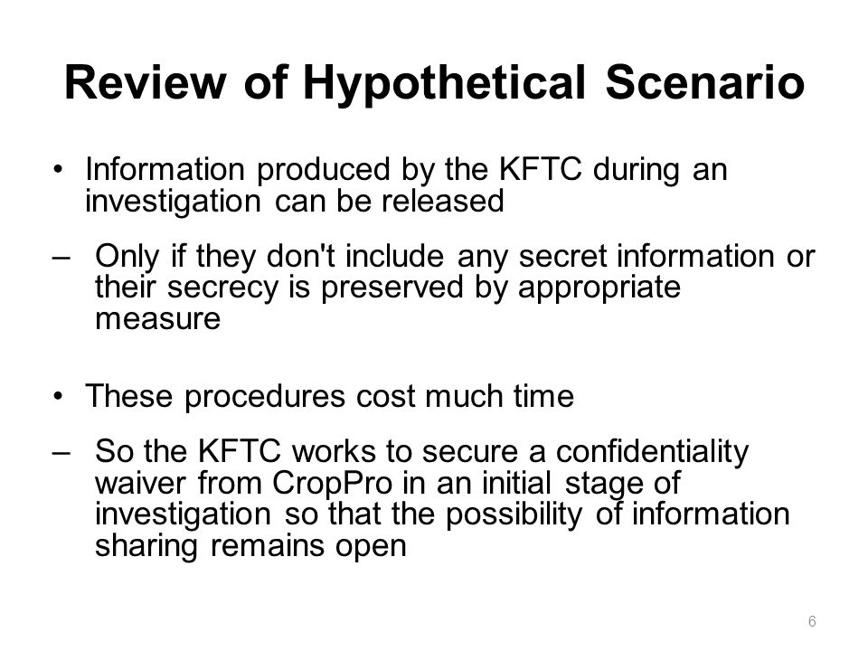 Review of Hypothetical Scenario Information produced by the KFTC during an investigation can be released –Only if they don't include any secret inform