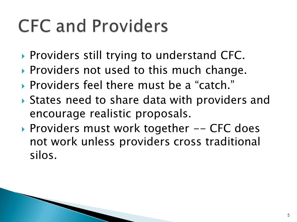 """ Providers still trying to understand CFC.  Providers not used to this much change.  Providers feel there must be a """"catch.""""  States need to share"""