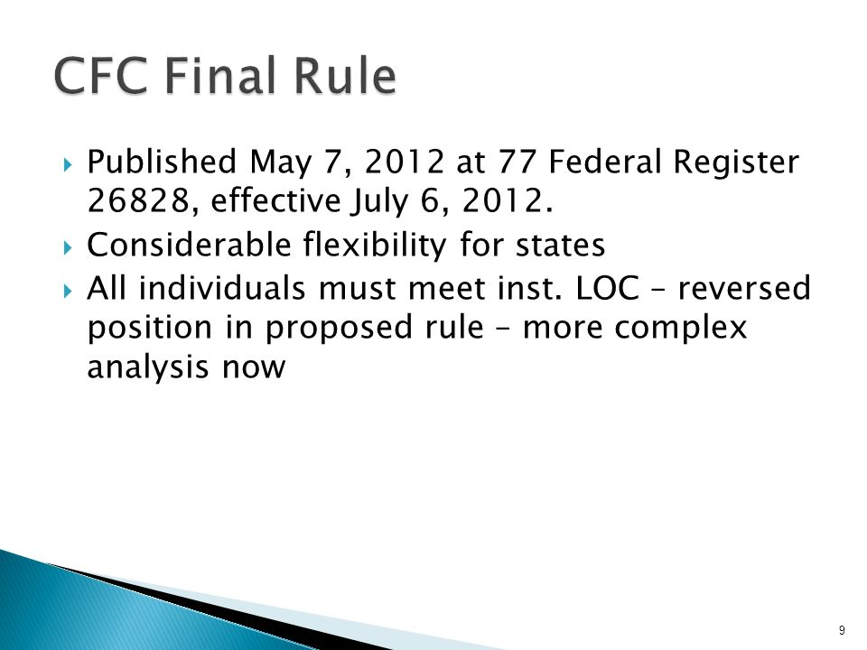  Published May 7, 2012 at 77 Federal Register 26828, effective July 6, 2012.  Considerable flexibility for states  All individuals must meet inst.