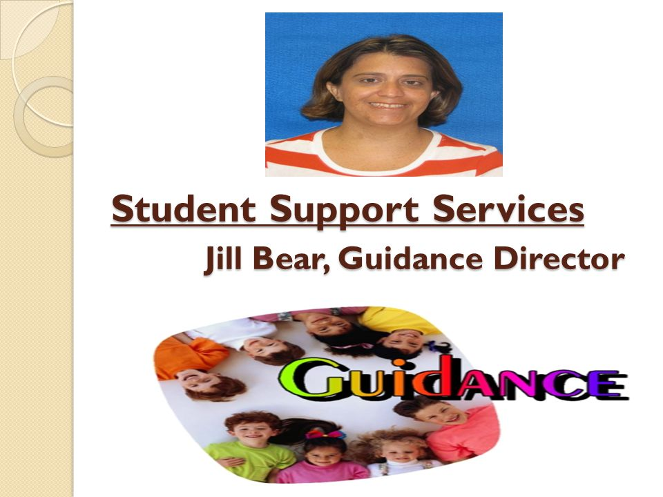 Student Support Services Jill Bear, Guidance Director