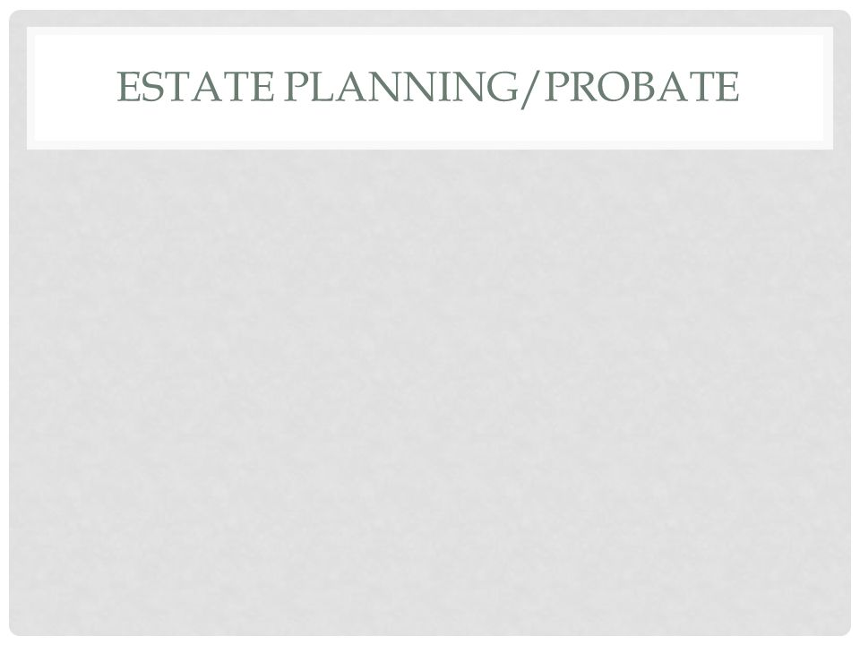 ESTATE PLANNING/PROBATE