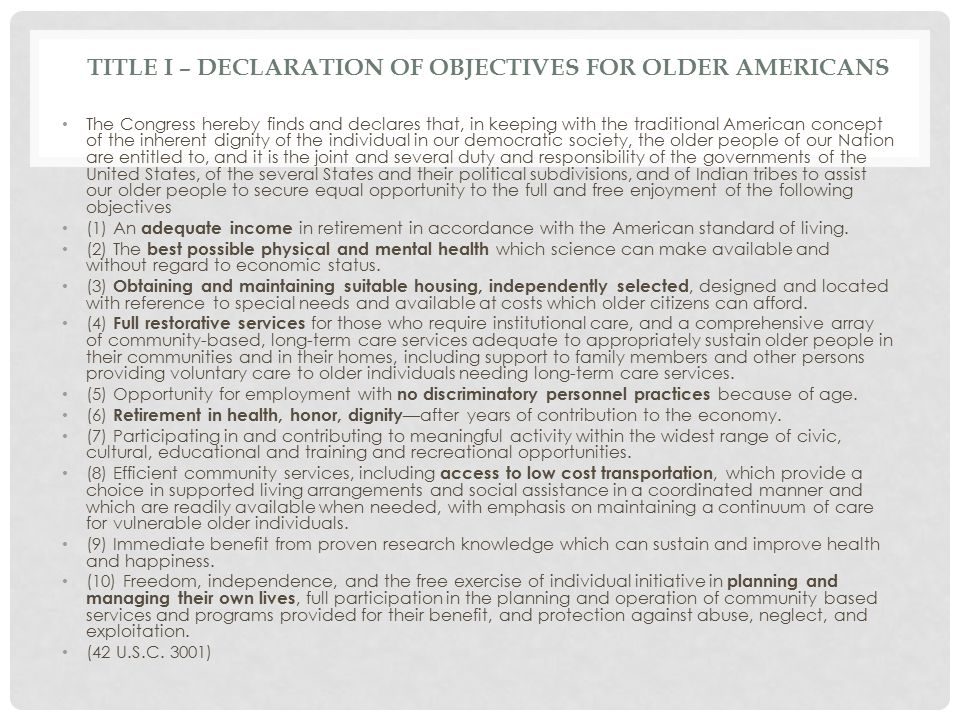 TITLE I – DECLARATION OF OBJECTIVES FOR OLDER AMERICANS The Congress hereby finds and declares that, in keeping with the traditional American concept