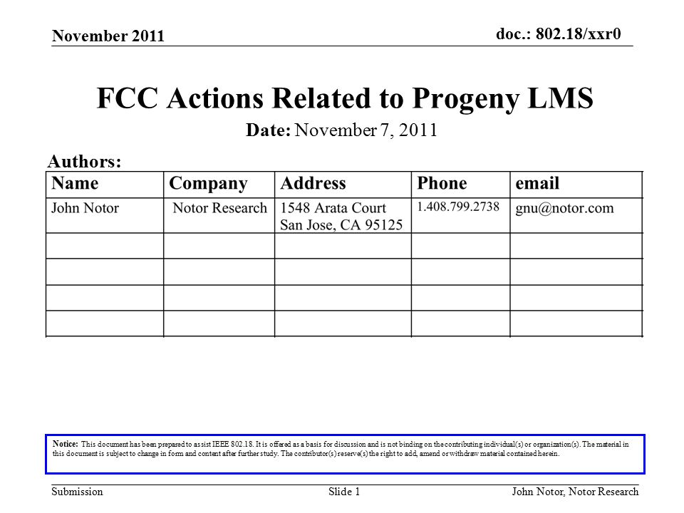 doc.: 802.18/xxr0 Submission November 2011 John Notor, Notor ResearchSlide 1 FCC Actions Related to Progeny LMS Notice: This document has been prepared to assist IEEE 802.18.