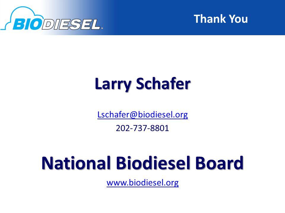 Thank You Larry Schafer Lschafer@biodiesel.org 202-737-8801 National Biodiesel Board www.biodiesel.org