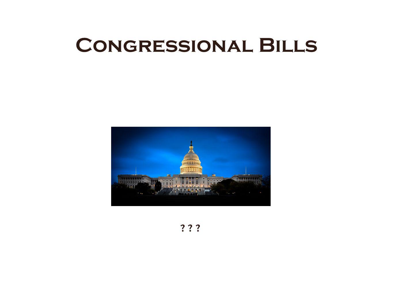 Congressional Bills ? ? ?