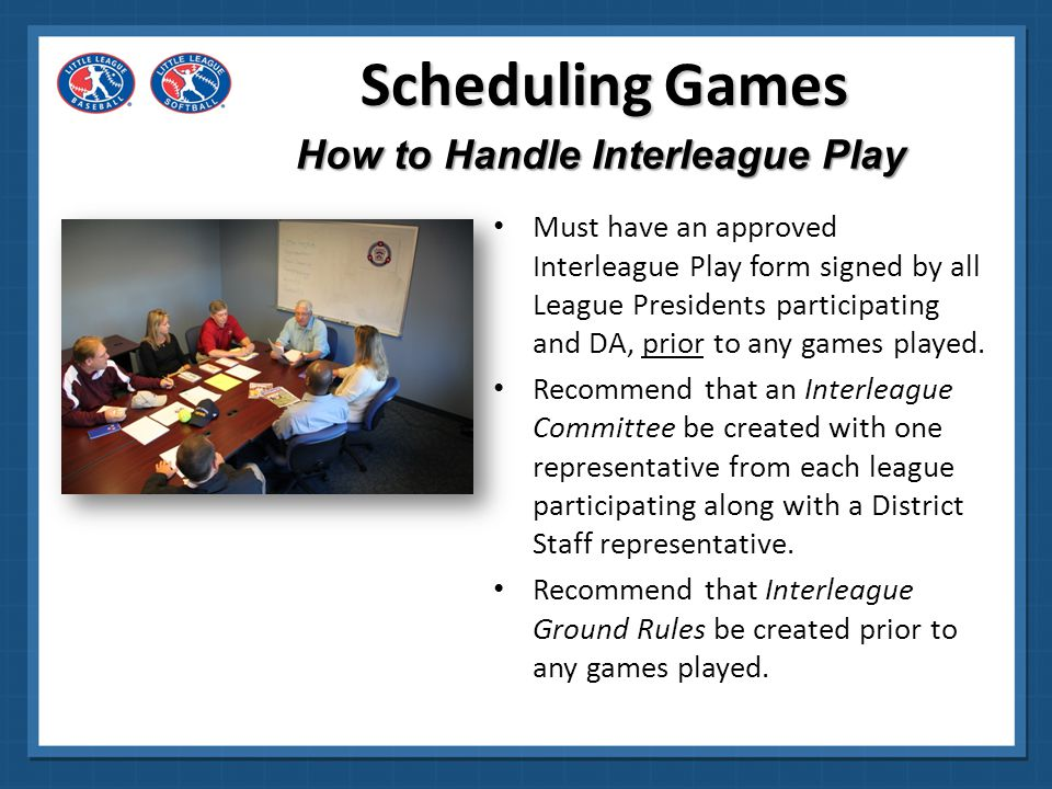 Interleague Play Form Enter State, District and Level of Play Remember: Use one form for each division