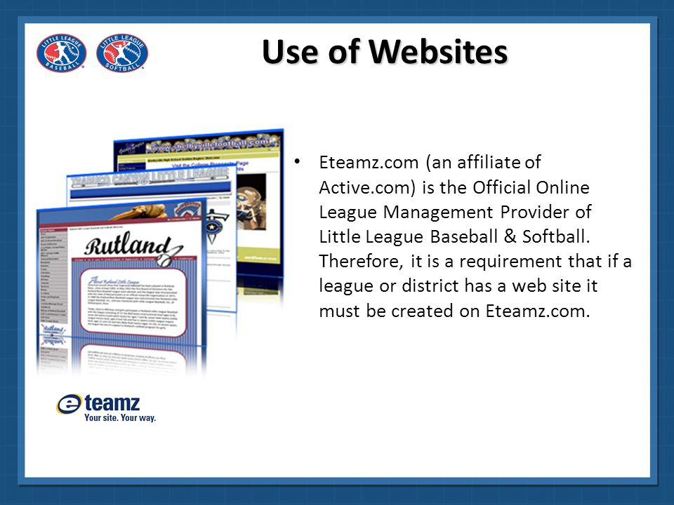 Use of Websites However, leagues or districts may create web sites outside of the Eteamz.com platform provided they also have a web site on Eteamz.