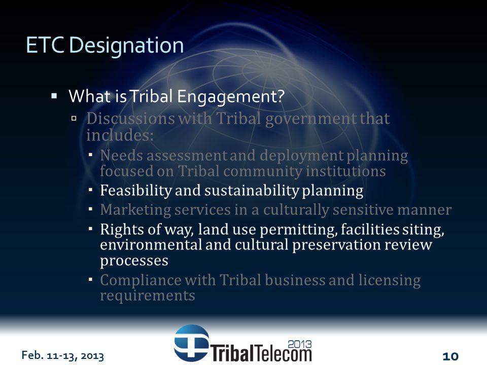 Feb. 11-13, 2013 10 ETC Designation  What is Tribal Engagement.