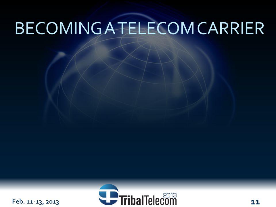 Feb. 11-13, 2013 11 BECOMING A TELECOM CARRIER