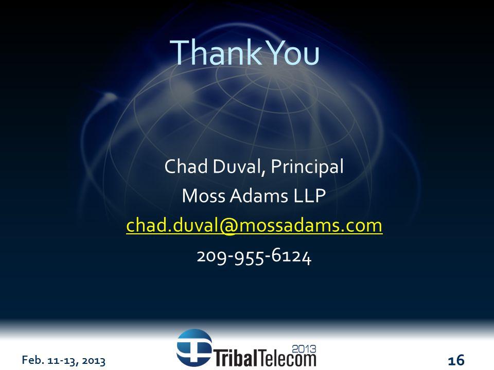 Feb. 11-13, 2013 16 Thank You Chad Duval, Principal Moss Adams LLP chad.duval@mossadams.com 209-955-6124