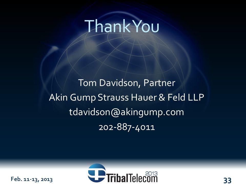 Feb. 11-13, 2013 33 Thank You Tom Davidson, Partner Akin Gump Strauss Hauer & Feld LLP tdavidson@akingump.com 202-887-4011