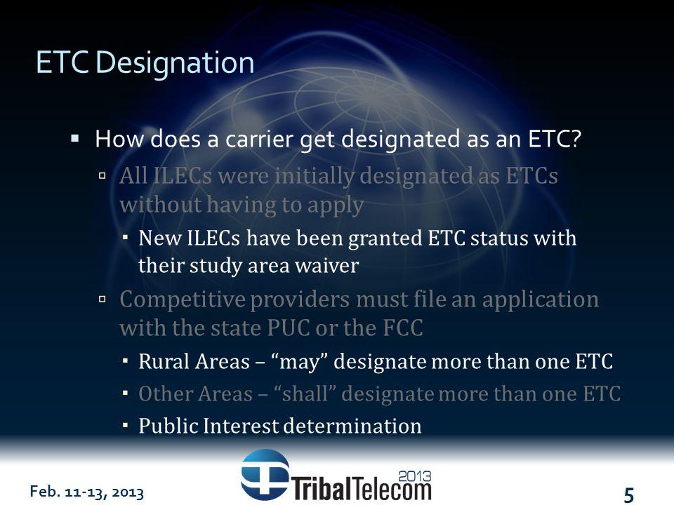 Feb. 11-13, 2013 5 ETC Designation  How does a carrier get designated as an ETC.