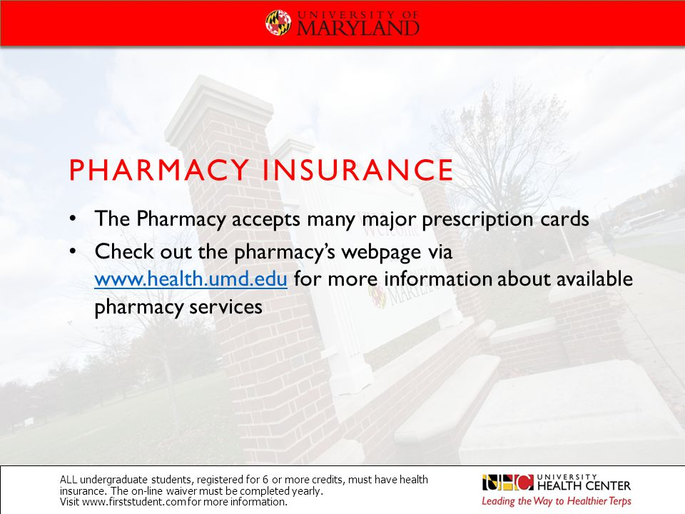 PHARMACY INSURANCE ALL undergraduate students, registered for 6 or more credits, must have health insurance. The on-line waiver must be completed year