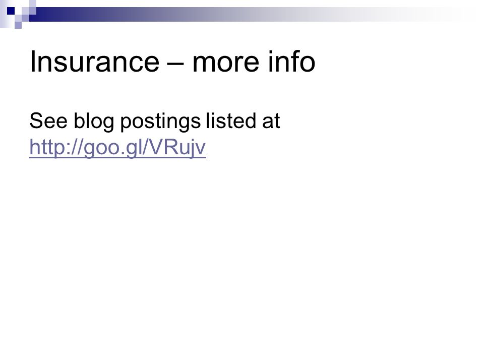 Insurance – more info See blog postings listed at http://goo.gl/VRujv http://goo.gl/VRujv