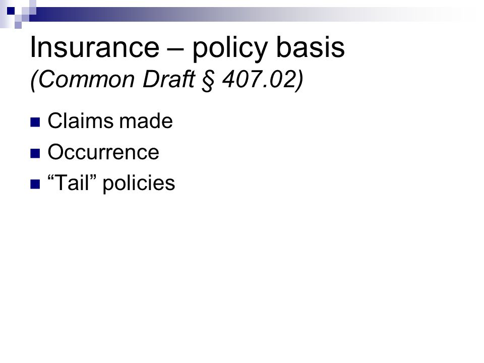 """Insurance – policy basis (Common Draft § 407.02) Claims made Occurrence """"Tail"""" policies"""