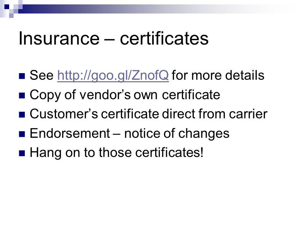 Insurance – certificates See http://goo.gl/ZnofQ for more detailshttp://goo.gl/ZnofQ Copy of vendor's own certificate Customer's certificate direct fr