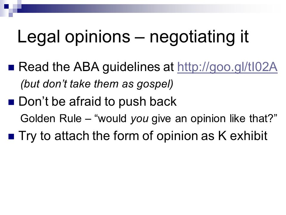 Legal opinions – negotiating it Read the ABA guidelines at http://goo.gl/tI02Ahttp://goo.gl/tI02A (but don't take them as gospel) Don't be afraid to p