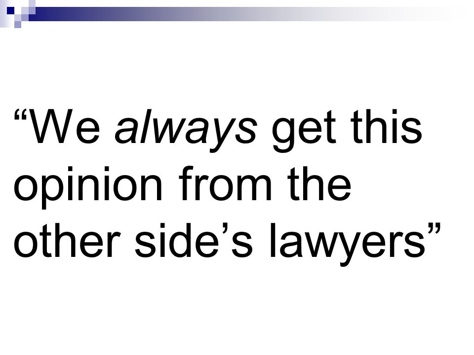 We always get this opinion from the other side's lawyers