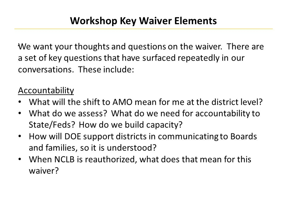 Workshop Key Waiver Elements We want your thoughts and questions on the waiver.