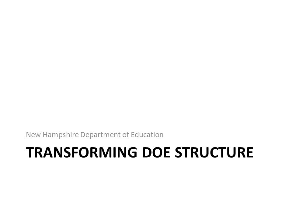 TRANSFORMING DOE STRUCTURE New Hampshire Department of Education