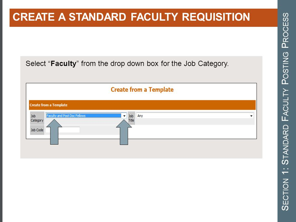 "CREATING A STANDARD FACULTY REQUISITION CREATE A STANDARD FACULTY REQUISITION Select ""Faculty"" from the drop down box for the Job Category. S ECTION 1"