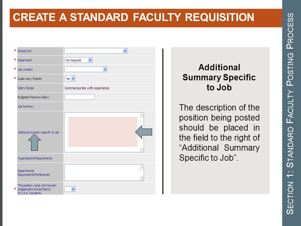 CREATING A STANDARD FACULTY REQUISITION Additional Summary Specific to Job The description of the position being posted should be placed in the field to the right of Additional Summary Specific to Job .