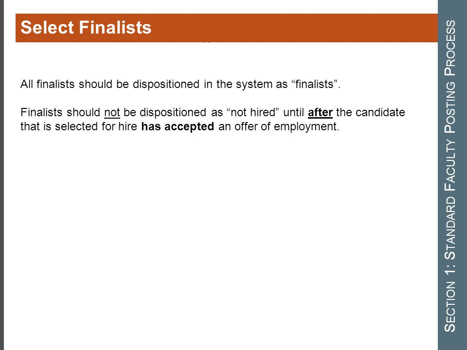 "All finalists should be dispositioned in the system as ""finalists"". Finalists should not be dispositioned as ""not hired"" until after the candidate tha"