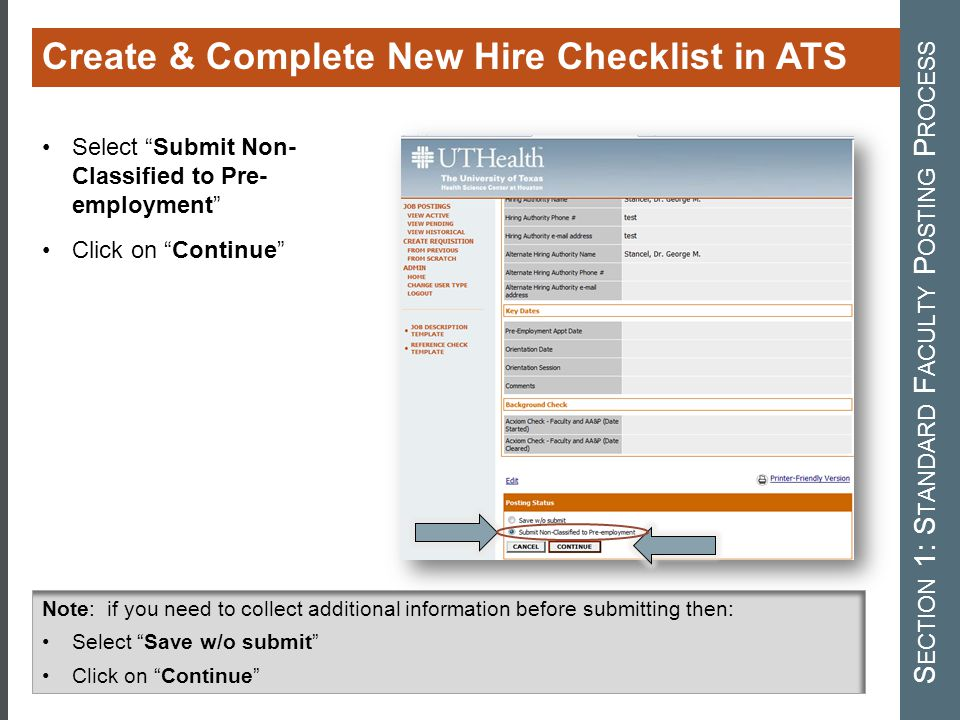Create & Complete New Hire Checklist in ATS S ECTION 1: S TANDARD F ACULTY P OSTING P ROCESS Select Submit Non- Classified to Pre- employment Click on Continue Note: if you need to collect additional information before submitting then: Select Save w/o submit Click on Continue