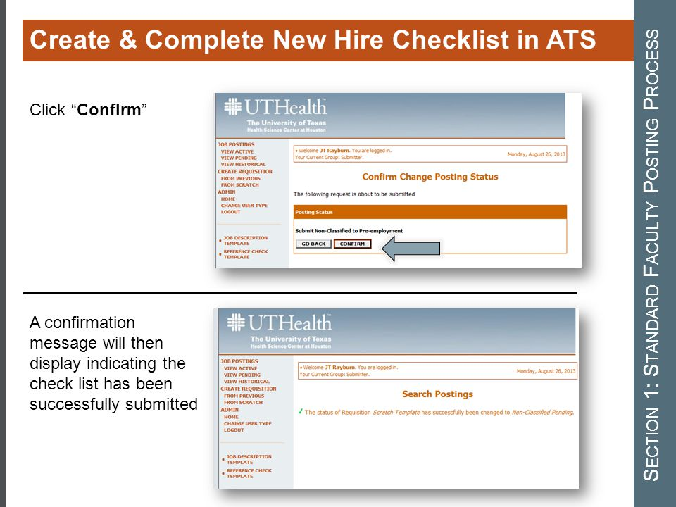 Create & Complete New Hire Checklist in ATS S ECTION 1: S TANDARD F ACULTY P OSTING P ROCESS Click Confirm A confirmation message will then display indicating the check list has been successfully submitted
