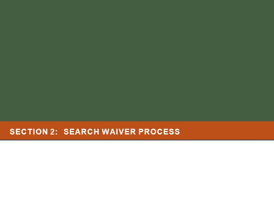 SECTION 2: SEARCH WAIVER PROCESS